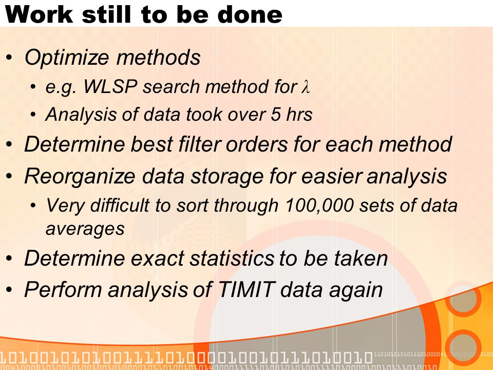 Work still to be done Optimize methods e.g.