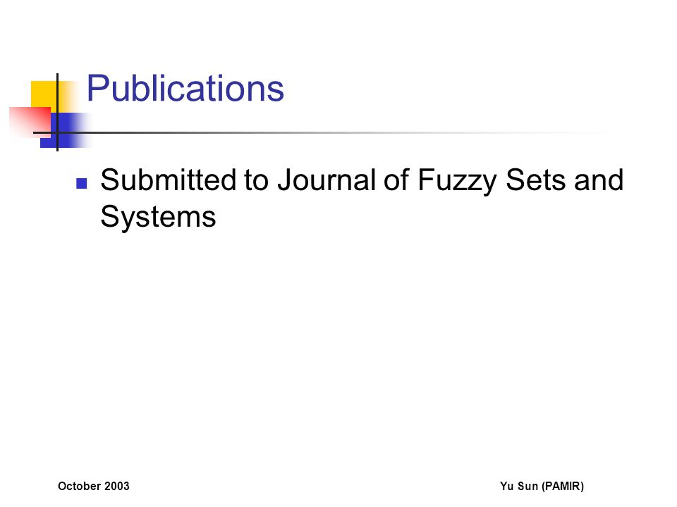October 2003Yu Sun (PAMIR) Publications Submitted to Journal of Fuzzy Sets and Systems