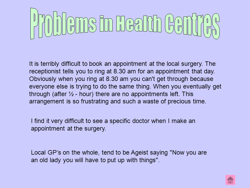 It is terribly difficult to book an appointment at the local surgery.