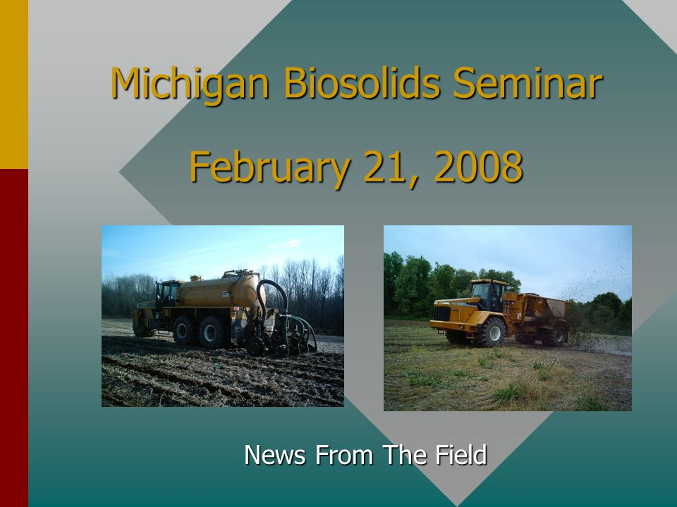Michigan Biosolids Seminar February 21, 2008 News From The Field
