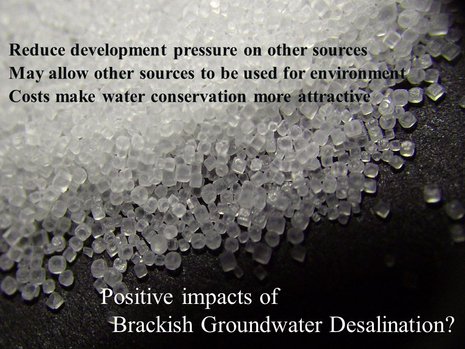 Positive impacts of Brackish Groundwater Desalination.