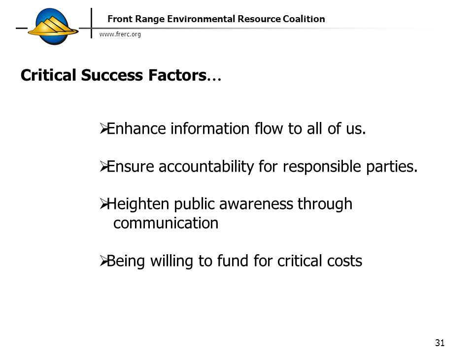 www.frerc.org Front Range Environmental Resource Coalition 31 Critical Success Factors …  Enhance information flow to all of us.