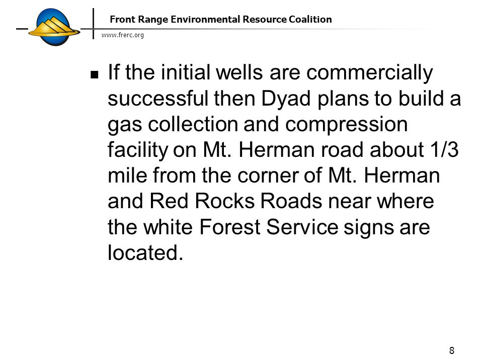 www.frerc.org Front Range Environmental Resource Coalition 8 If the initial wells are commercially successful then Dyad plans to build a gas collection and compression facility on Mt.