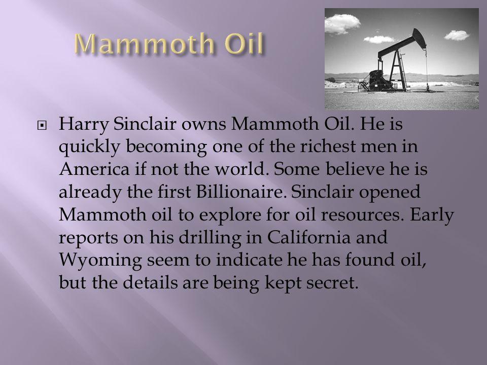  Harry Sinclair owns Mammoth Oil.