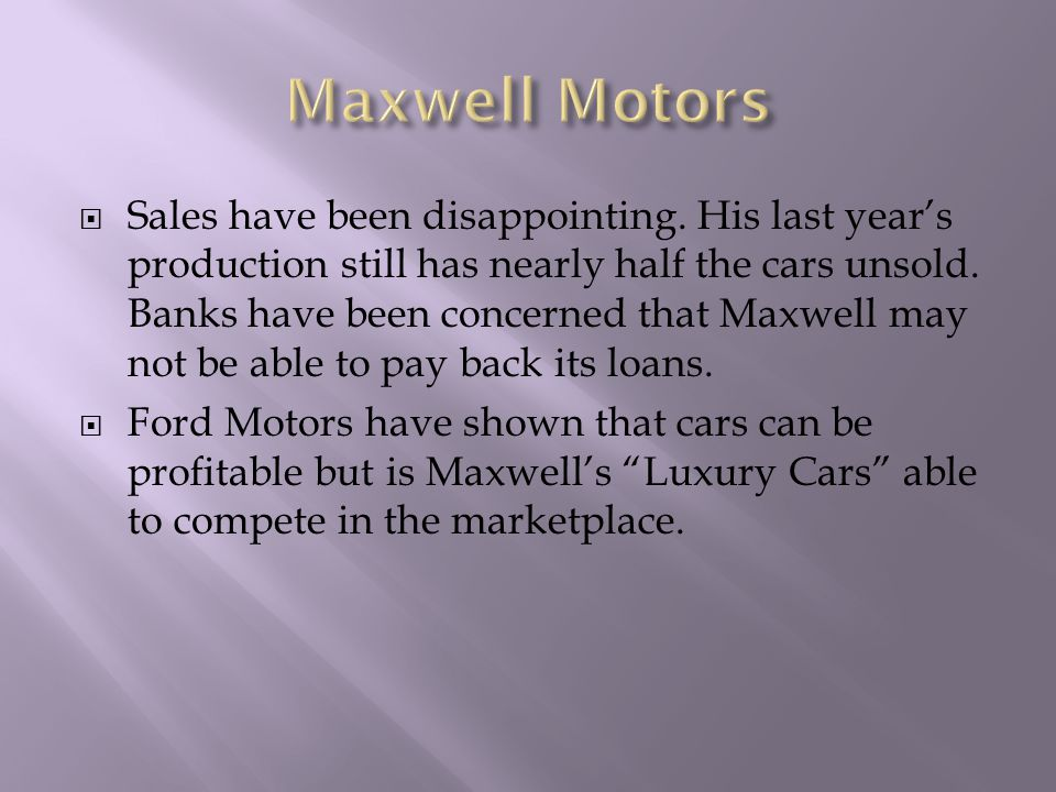  Sales have been disappointing. His last year's production still has nearly half the cars unsold.