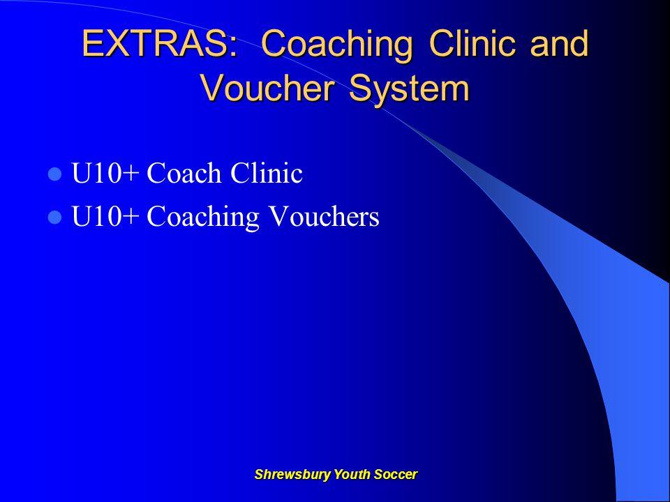 Shrewsbury Youth Soccer EXTRAS: Coaching Clinic and Voucher System U10+ Coach Clinic U10+ Coaching Vouchers