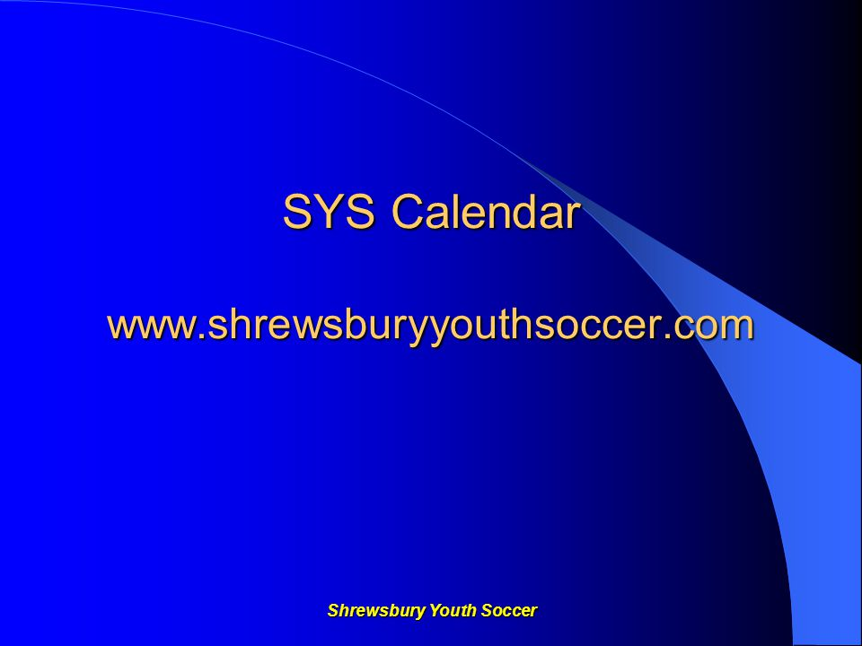 Shrewsbury Youth Soccer SYS Calendar www.shrewsburyyouthsoccer.com