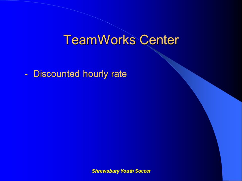 Shrewsbury Youth Soccer TeamWorks Center - Discounted hourly rate