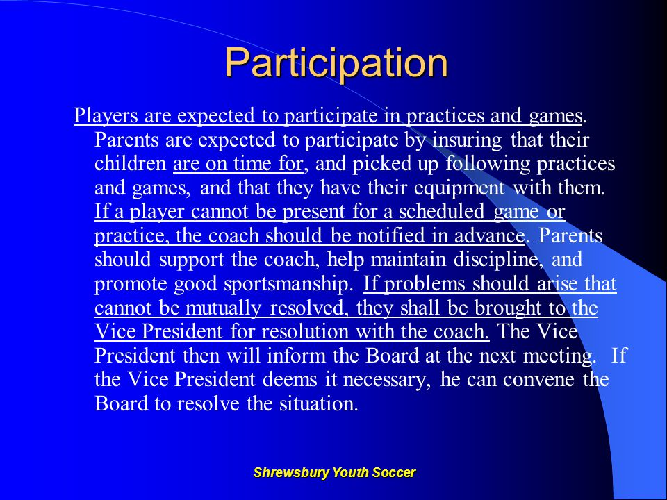 Shrewsbury Youth Soccer Participation Players are expected to participate in practices and games.