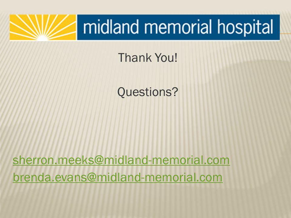 Thank You! Questions? sherron.meeks@midland-memorial.com brenda.evans@midland-memorial.com