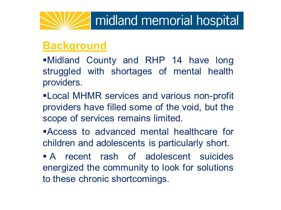 Background  Midland County and RHP 14 have long struggled with shortages of mental health providers.