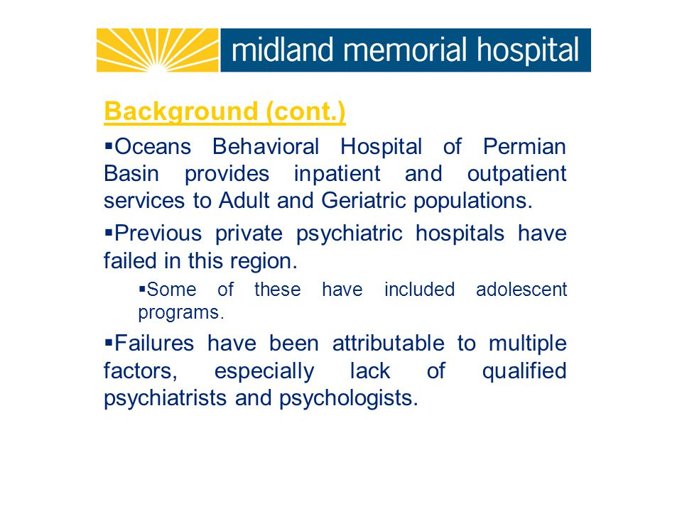 Background (cont.)  Oceans Behavioral Hospital of Permian Basin provides inpatient and outpatient services to Adult and Geriatric populations.