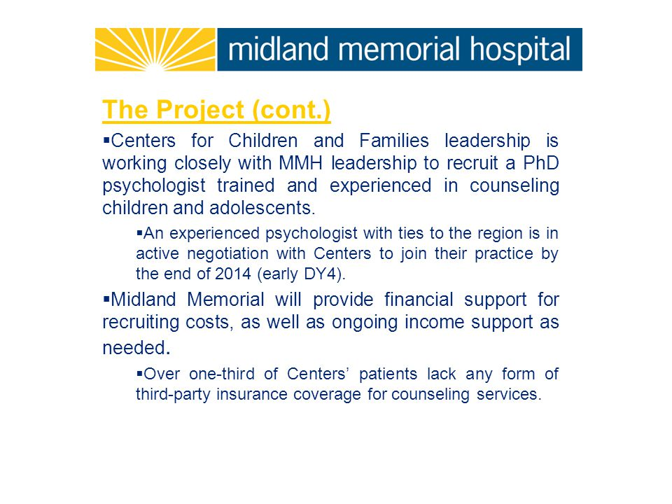 The Project (cont.)  Centers for Children and Families leadership is working closely with MMH leadership to recruit a PhD psychologist trained and experienced in counseling children and adolescents.