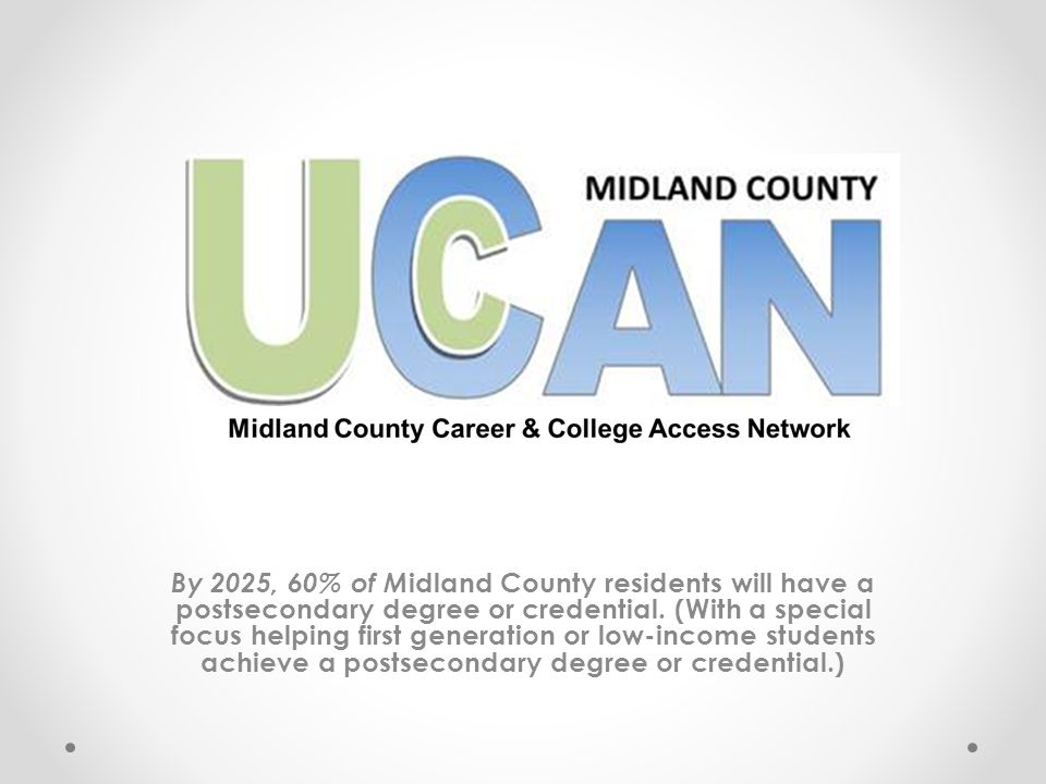 Urgency for Change Midland County needs a strong workforce equipped to compete in a 21 st century global economy.