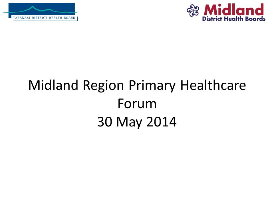 Midland Region Primary Healthcare Forum 30 May 2014