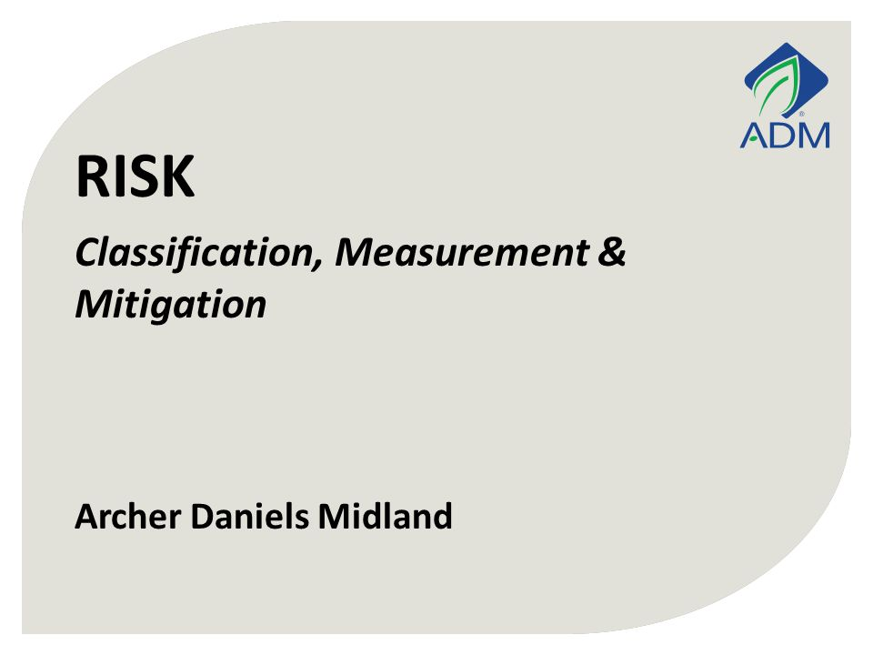 Archer Daniels Midland RISK Classification, Measurement & Mitigation