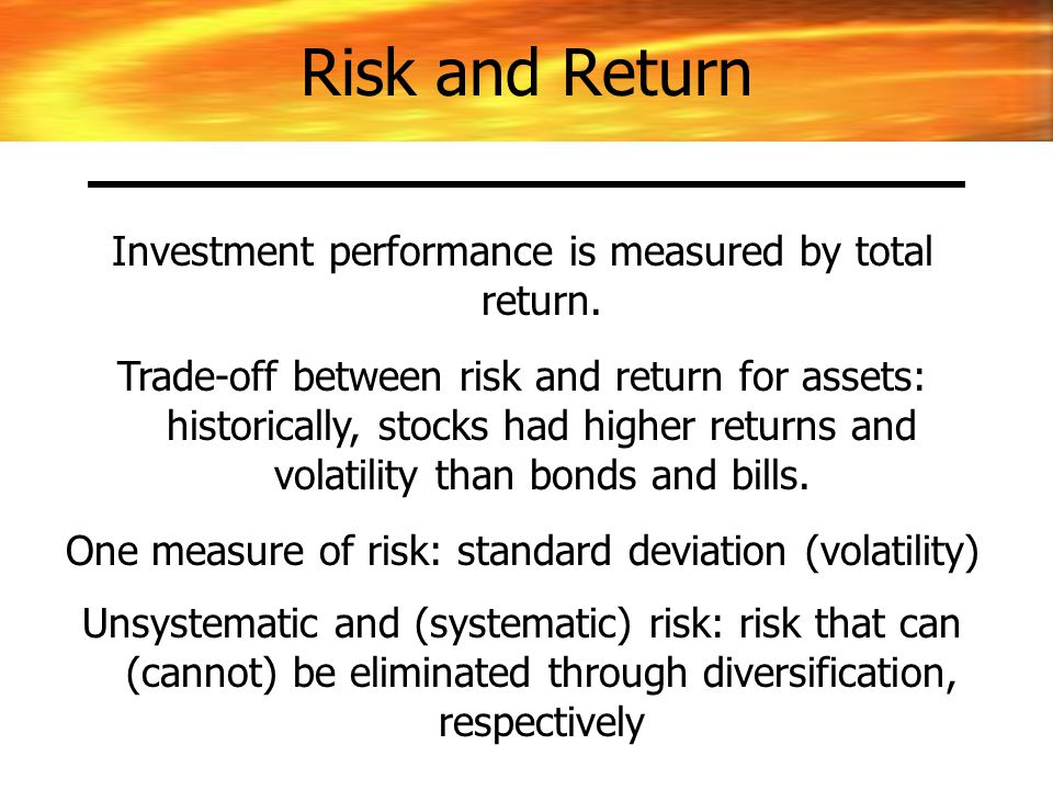 Investment performance is measured by total return. Trade-off between risk and return for assets: historically, stocks had higher returns and volatili