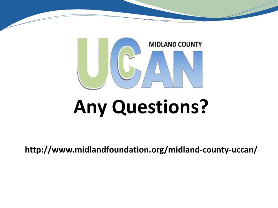 Any Questions? http://www.midlandfoundation.org/midland-county-uccan/