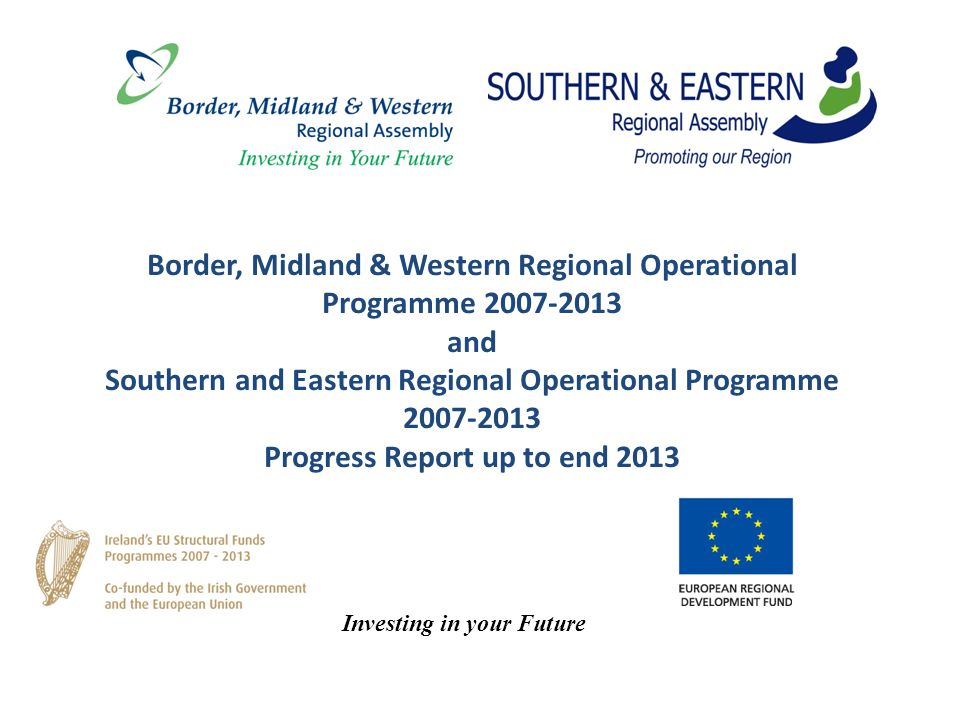 Border, Midland & Western Regional Operational Programme 2007-2013 and Southern and Eastern Regional Operational Programme 2007-2013 Progress Report u