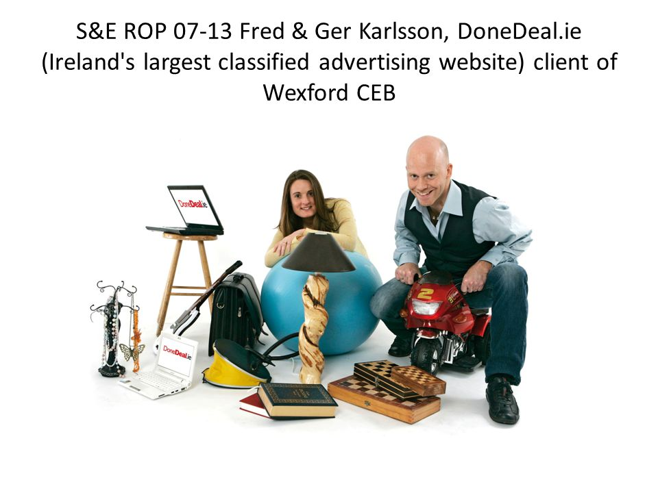 S&E ROP 07-13 Fred & Ger Karlsson, DoneDeal.ie (Ireland s largest classified advertising website) client of Wexford CEB