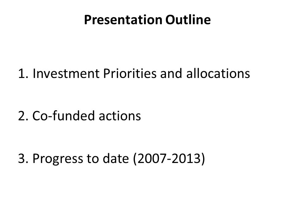 Presentation Outline 1. Investment Priorities and allocations 2.