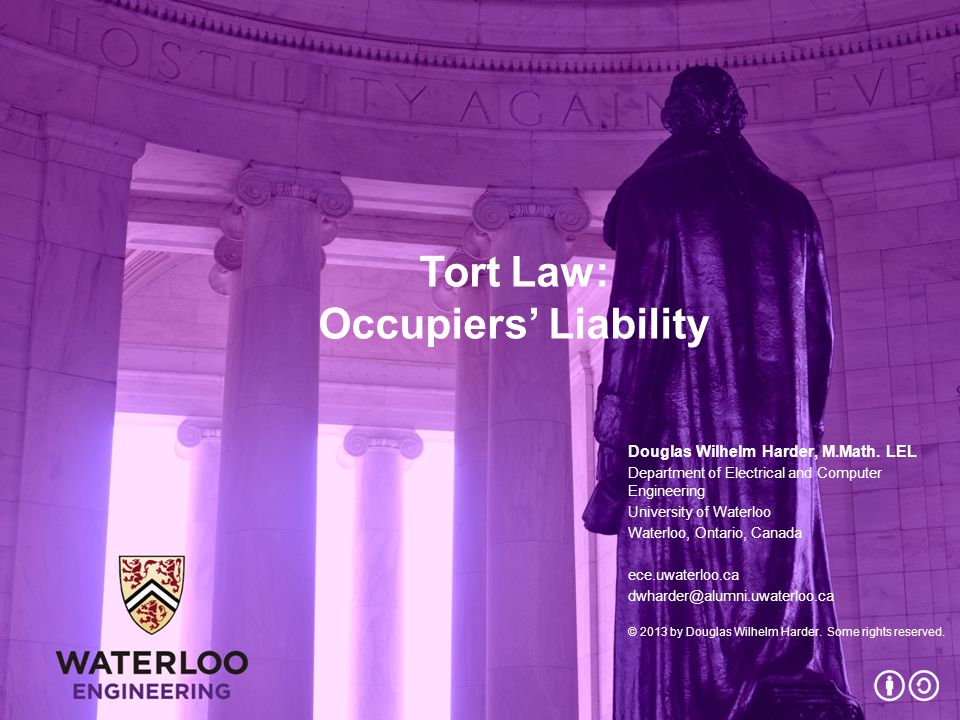 Tort Law: Occupiers' Liability Douglas Wilhelm Harder, M.Math. LEL Department of Electrical and Computer Engineering University of Waterloo Waterloo,