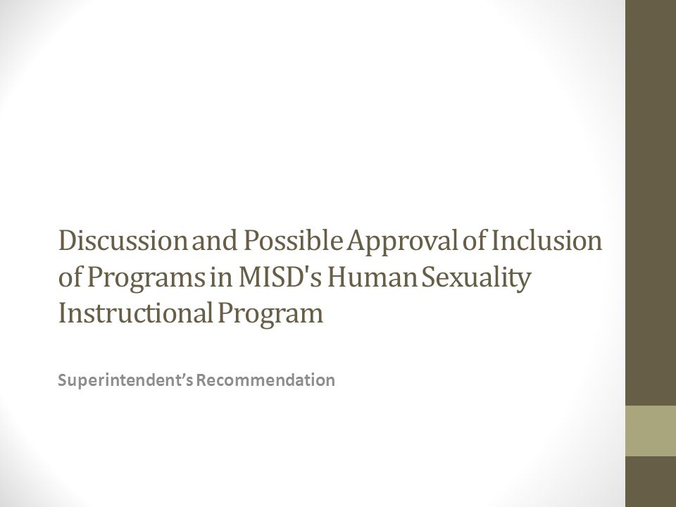 Discussion and Possible Approval of Inclusion of Programs in MISD's Human Sexuality Instructional Program Superintendent's Recommendation