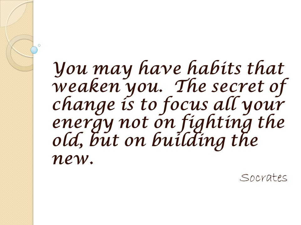 You may have habits that weaken you.
