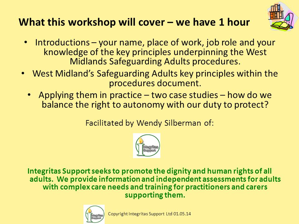 What this workshop will cover – we have 1 hour Introductions – your name, place of work, job role and your knowledge of the key principles underpinnin
