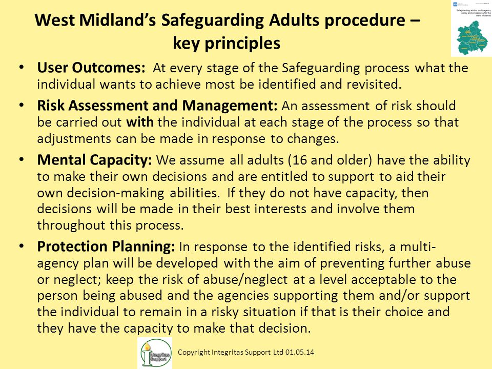 West Midland's Safeguarding Adults procedure – key principles User Outcomes: At every stage of the Safeguarding process what the individual wants to a