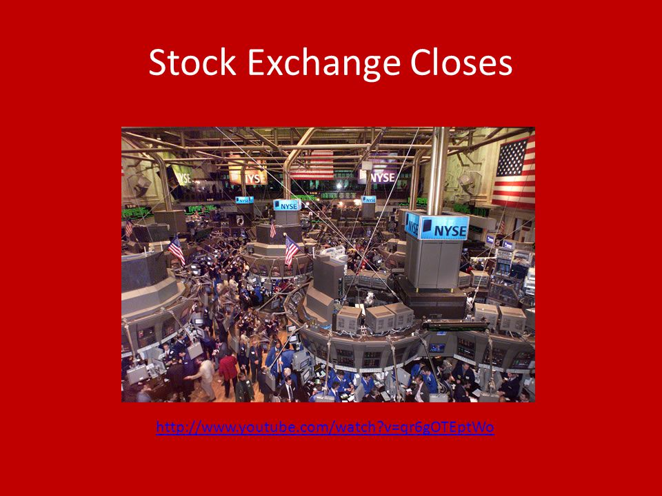 Stock Exchange Closes http://www.youtube.com/watch?v=qr6gOTEptWo