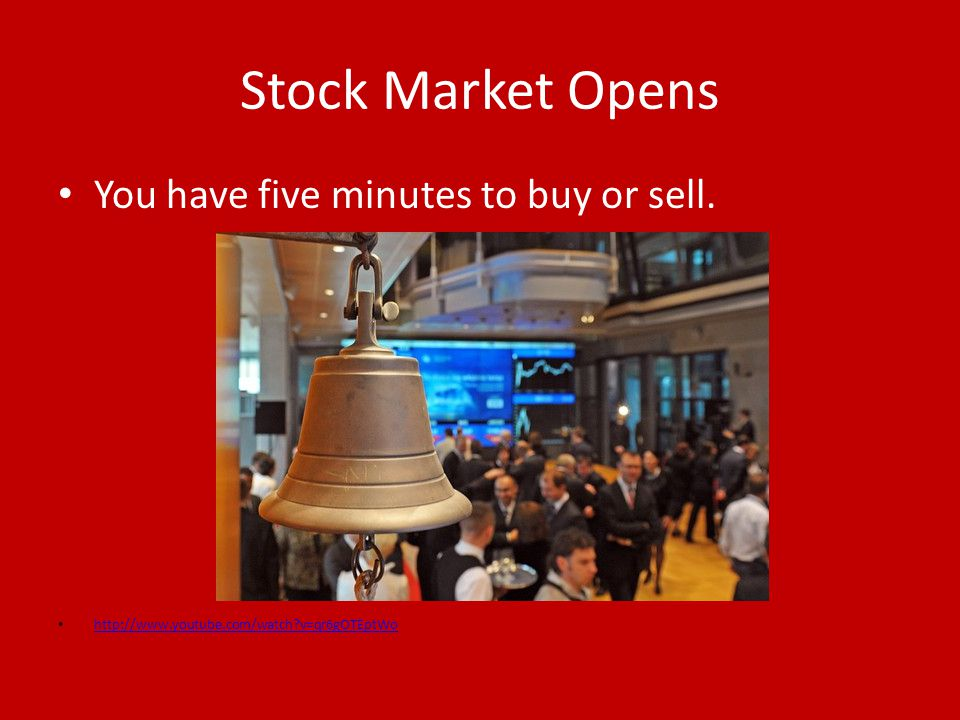 Stock Market Opens You have five minutes to buy or sell. http://www.youtube.com/watch?v=qr6gOTEptWo