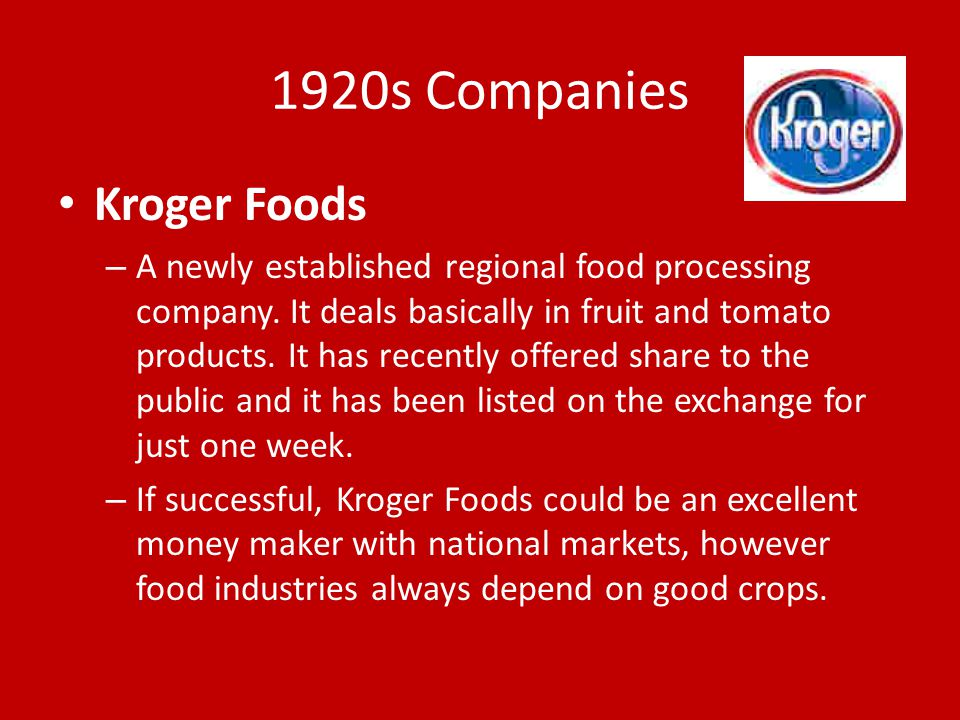 1920s Companies Kroger Foods – A newly established regional food processing company. It deals basically in fruit and tomato products. It has recently
