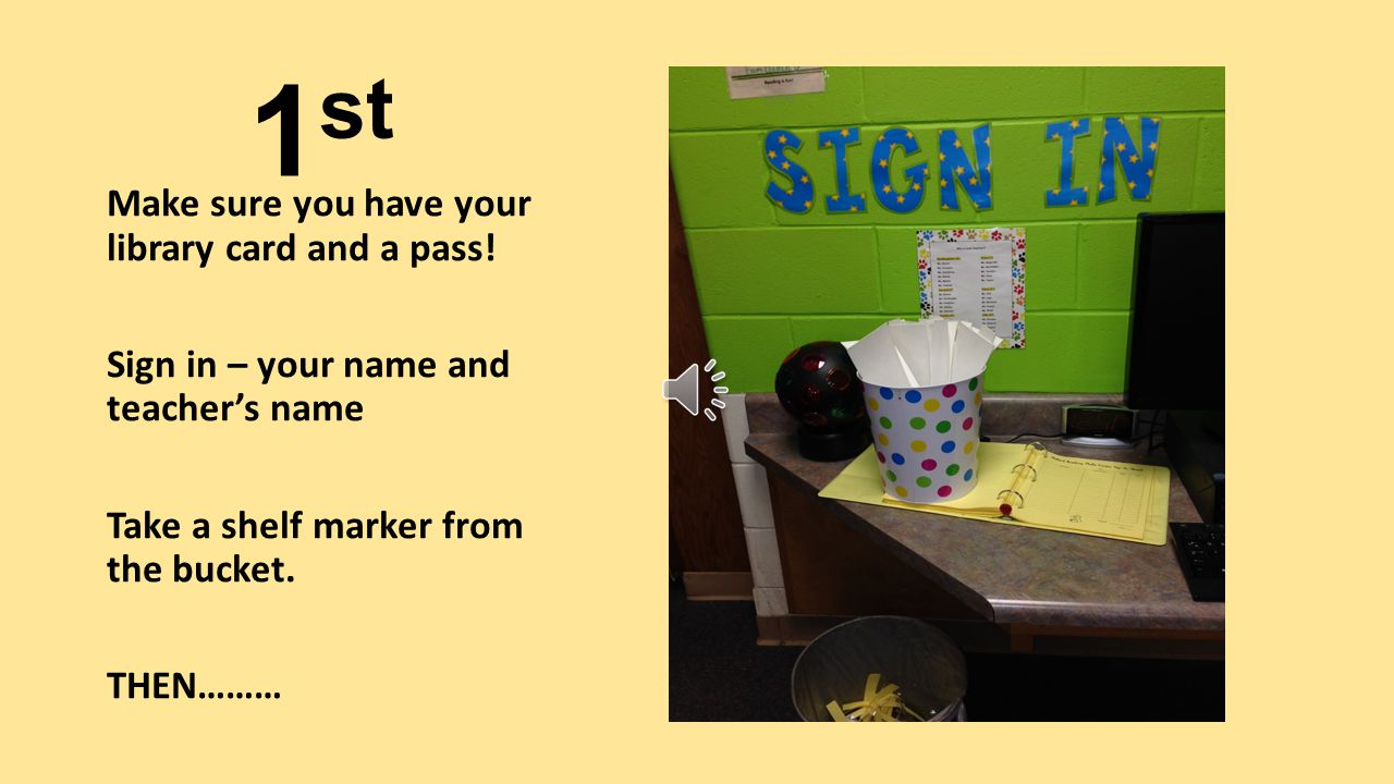 1 st Make sure you have your library card and a pass.