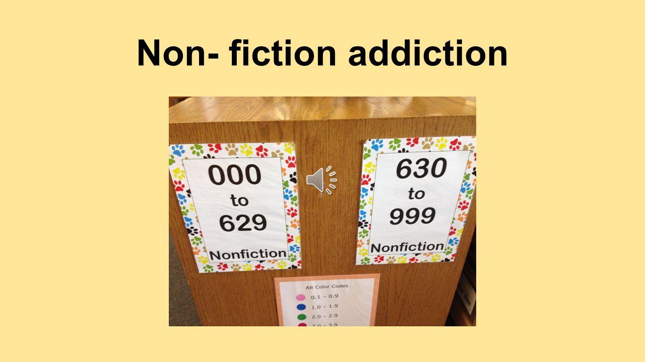 Non- fiction addiction