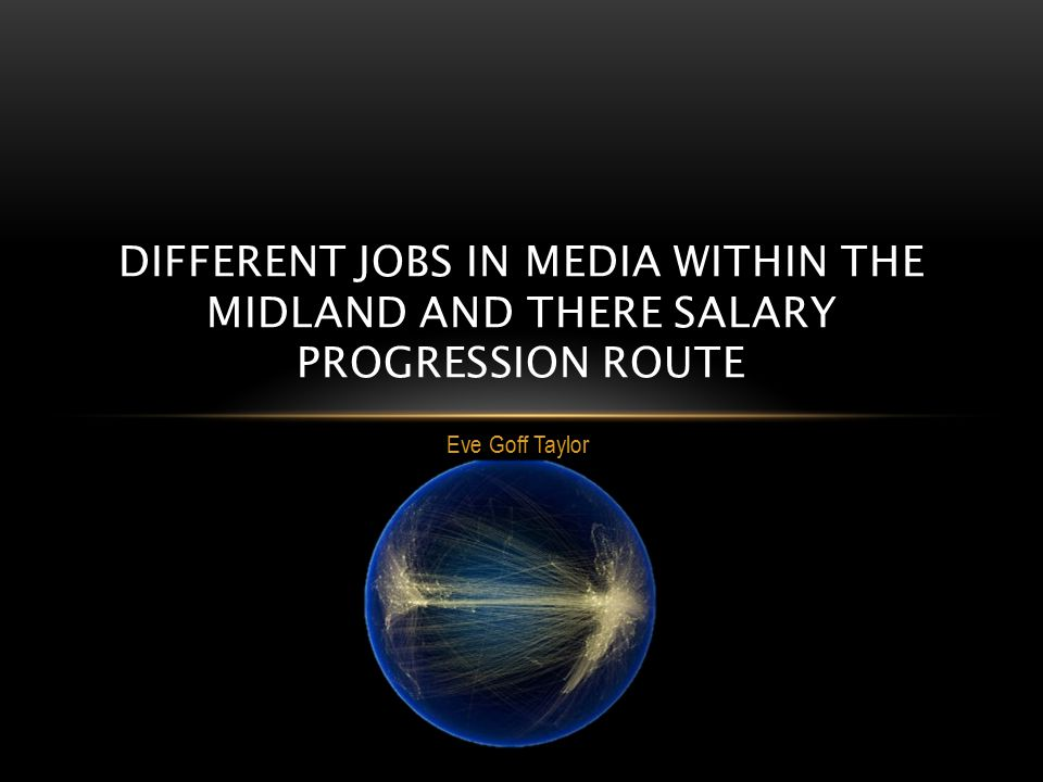 Eve Goff Taylor DIFFERENT JOBS IN MEDIA WITHIN THE MIDLAND AND THERE SALARY PROGRESSION ROUTE