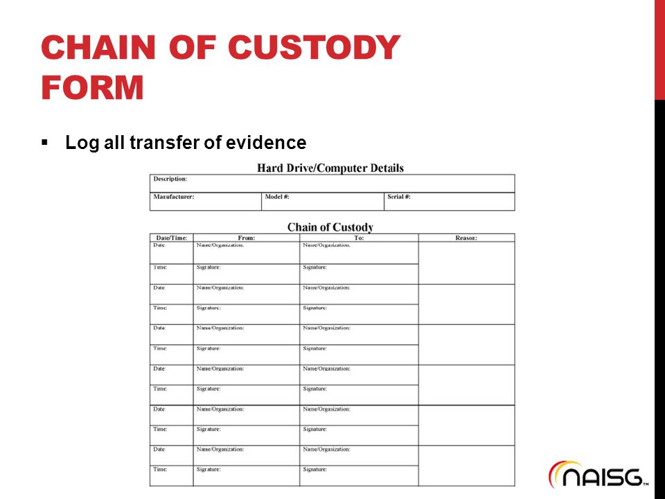 CHAIN OF CUSTODY FORM  Log all transfer of evidence
