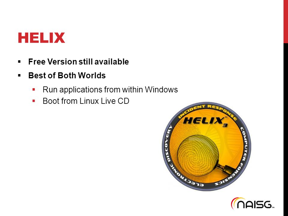 HELIX  Free Version still available  Best of Both Worlds  Run applications from within Windows  Boot from Linux Live CD