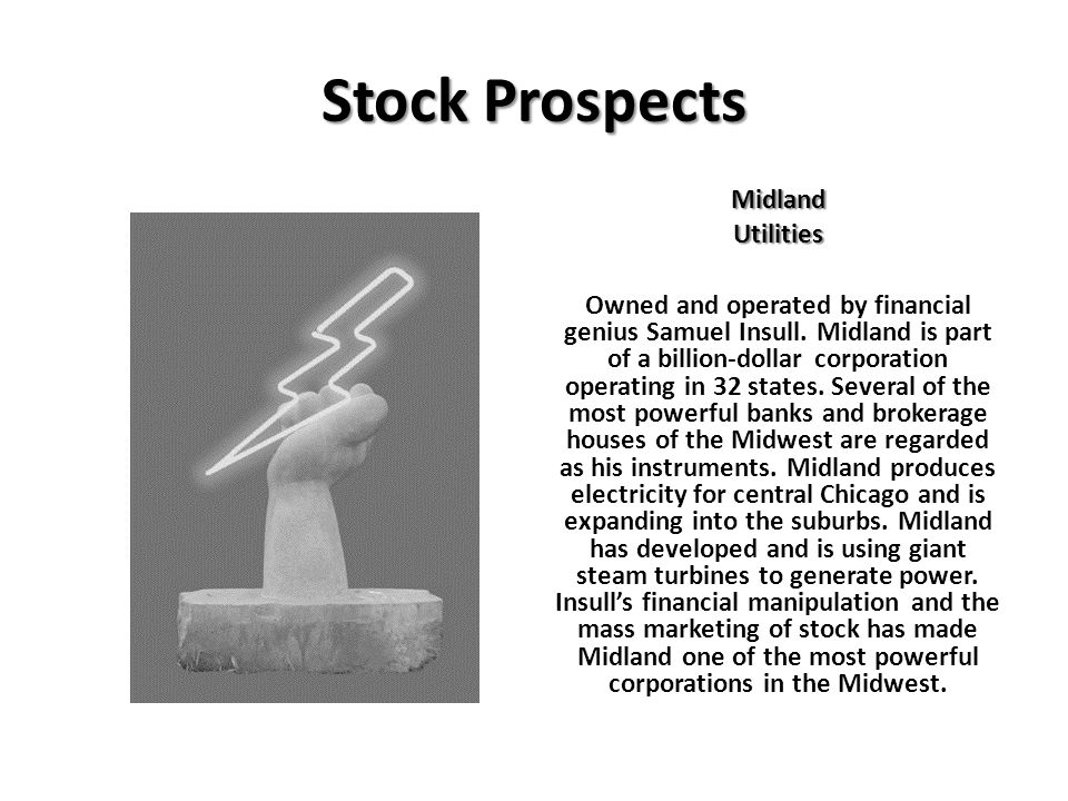 Stock Prospects MidlandUtilities Owned and operated by financial genius Samuel Insull. Midland is part of a billion-dollar corporation operating in 32