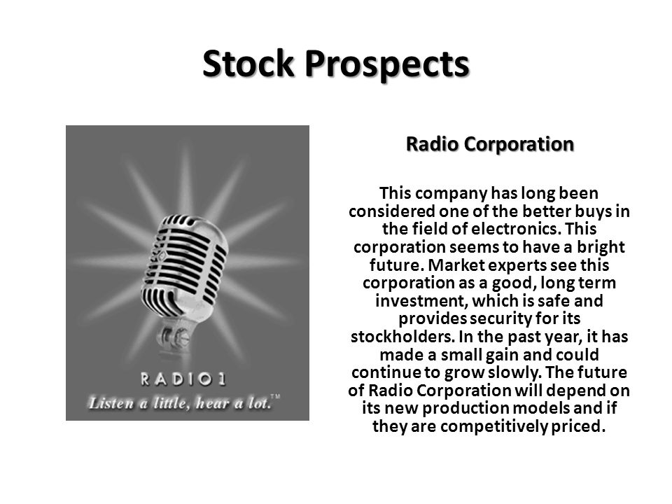 Stock Prospects Radio Corporation This company has long been considered one of the better buys in the field of electronics. This corporation seems to