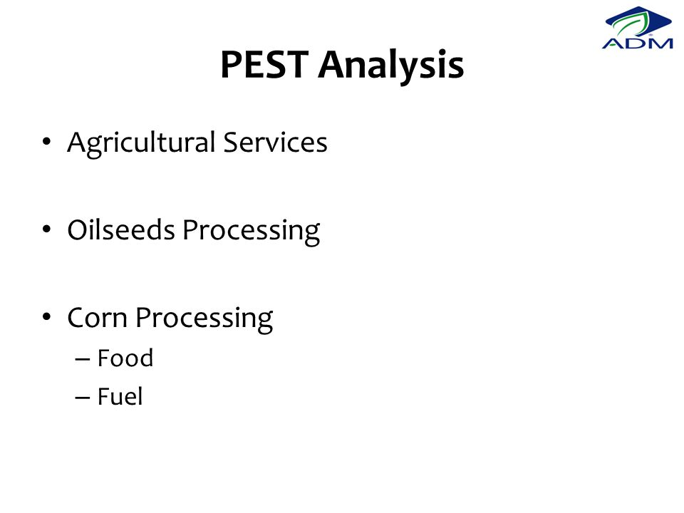 PEST Analysis Agricultural Services Oilseeds Processing Corn Processing – Food – Fuel