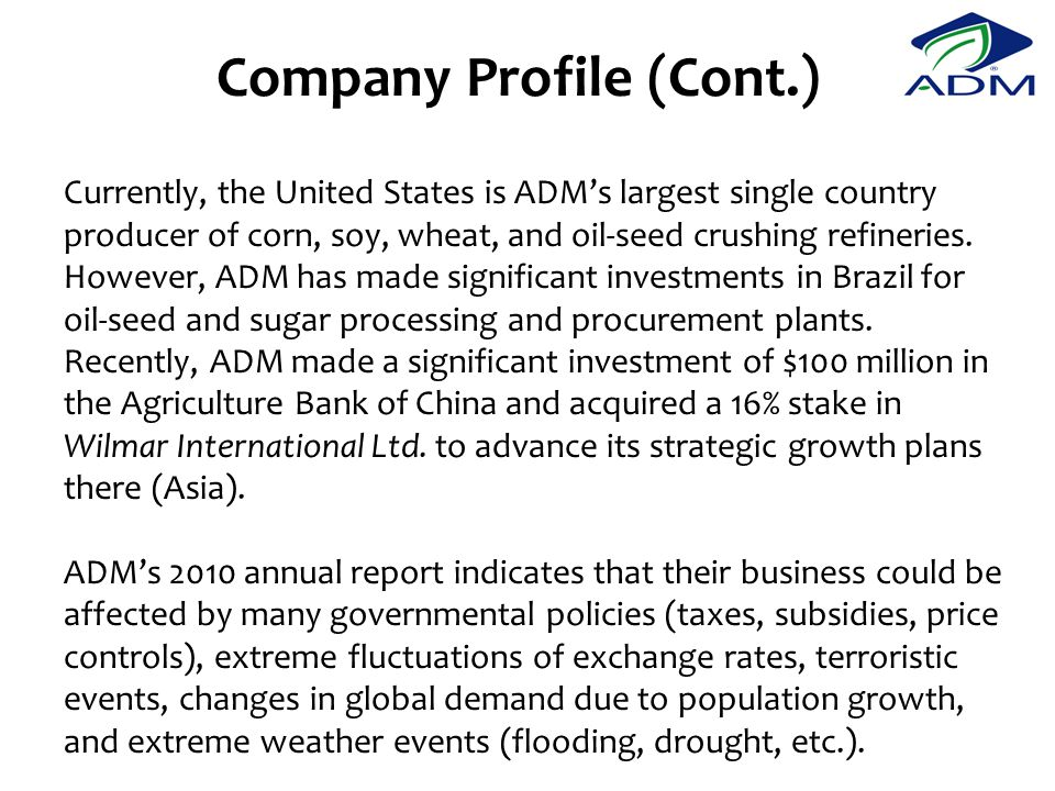 Currently, the United States is ADM's largest single country producer of corn, soy, wheat, and oil-seed crushing refineries.