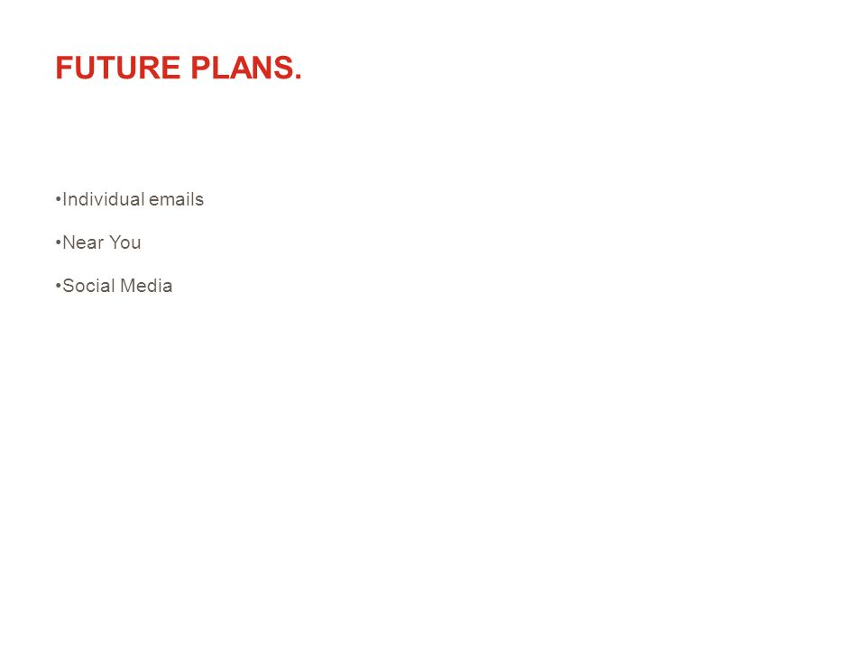 FUTURE PLANS. Individual emails Near You Social Media