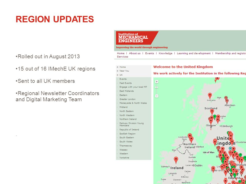 Rolled out in August 2013 15 out of 16 IMechE UK regions Sent to all UK members Regional Newsletter Coordinators and Digital Marketing Team.