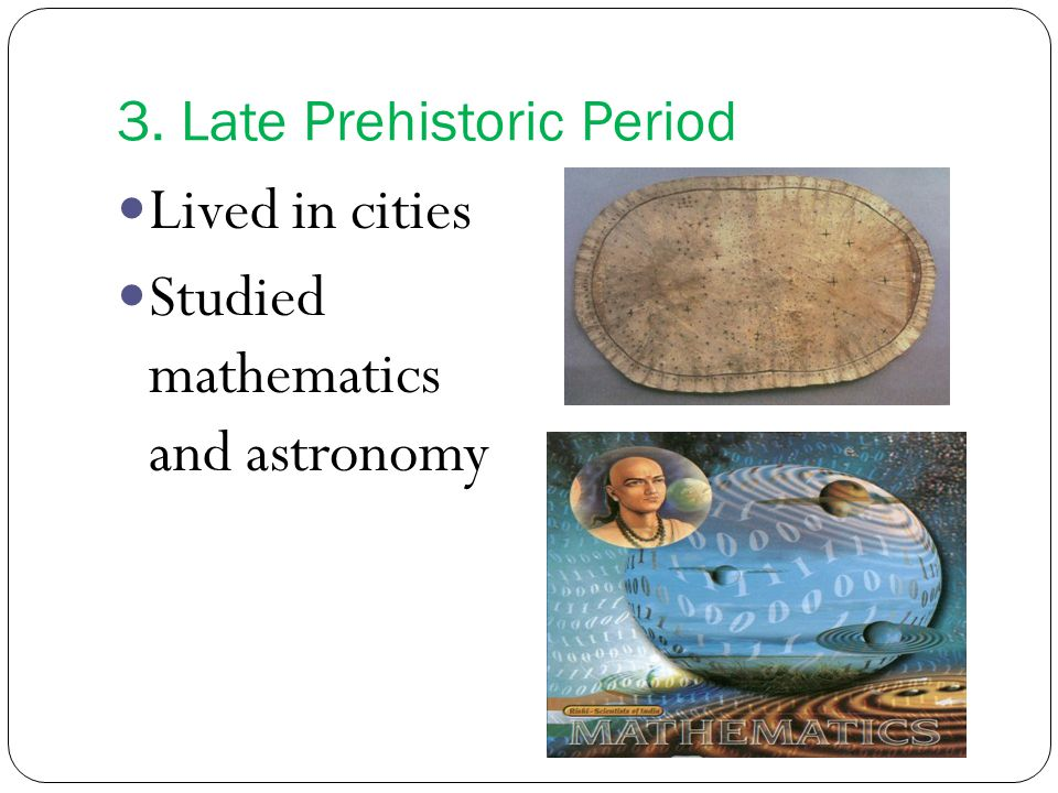 3. Late Prehistoric Period Lived in cities Studied mathematics and astronomy