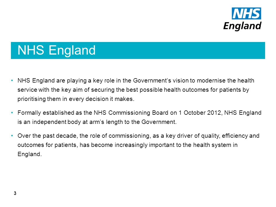 NHS England NHS England are playing a key role in the Government's vision to modernise the health service with the key aim of securing the best possib