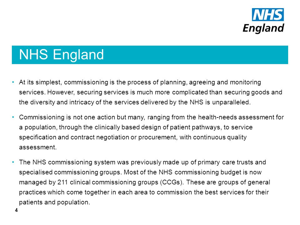NHS England At its simplest, commissioning is the process of planning, agreeing and monitoring services. However, securing services is much more compl