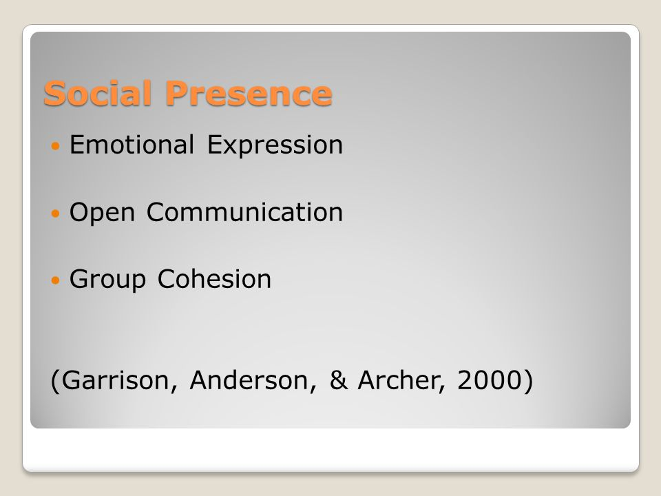 Social Presence Emotional Expression Open Communication Group Cohesion (Garrison, Anderson, & Archer, 2000)