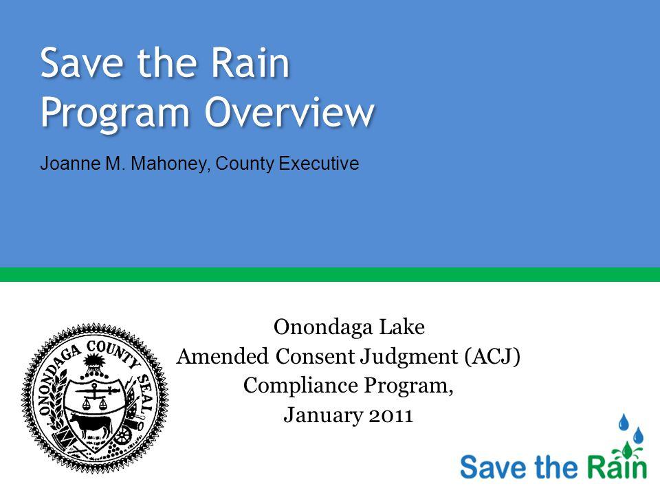 Save the Rain Program Overview Onondaga Lake Amended Consent Judgment (ACJ) Compliance Program, January 2011 Joanne M.