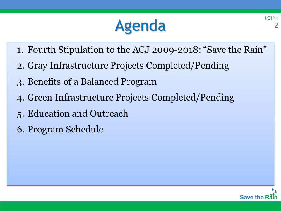 """1/21/11 2Agenda 1.Fourth Stipulation to the ACJ 2009-2018: """"Save the Rain"""" 2.Gray Infrastructure Projects Completed/Pending 3.Benefits of a Balanced P"""